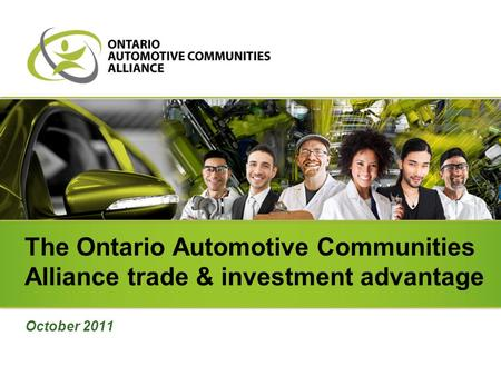 The Ontario Automotive Communities Alliance trade & investment advantage October 2011.