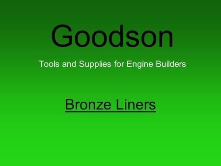 Goodson Tools and Supplies for Engine Builders Bronze Liners.