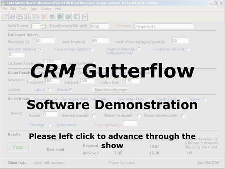 CRM Gutterflow Software Demonstration Please left click to advance through the show.