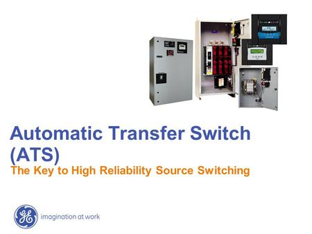 Automatic Transfer Switch (ATS) The Key to High Reliability Source Switching.