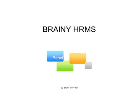 BRAINY HRMS by Brain InfoTech Benefits Why Us Features Future.