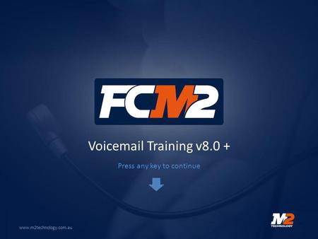 Voicemail Training v8.0 + www.m2technology.com.au Press any key to continue.
