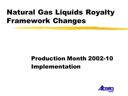 Natural Gas Liquids Royalty Framework Changes Production Month 2002-10 Implementation.