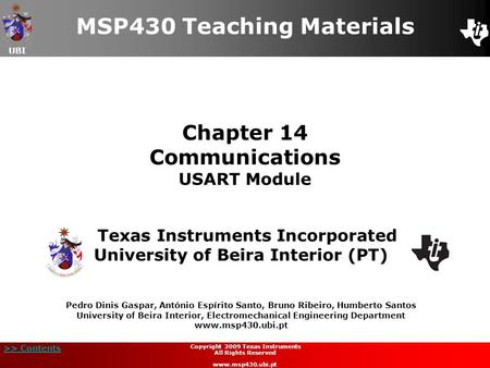 UBI >> Contents Chapter 14 Communications USART Module MSP430 Teaching Materials Texas Instruments Incorporated University of Beira Interior (PT) Pedro.