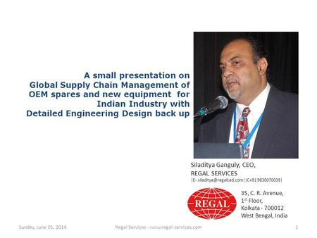 1Regal Services - www.regal-services.comSunday, June 01, 2014 35, C. R. Avenue, 1 st Floor, Kolkata - 700012 West Bengal, India A small presentation on.
