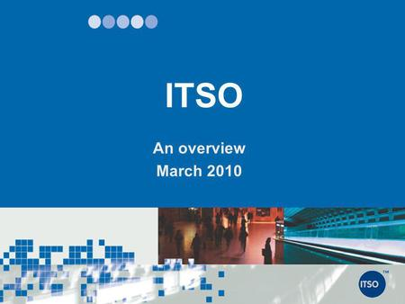 ITSO An overview March 2010.