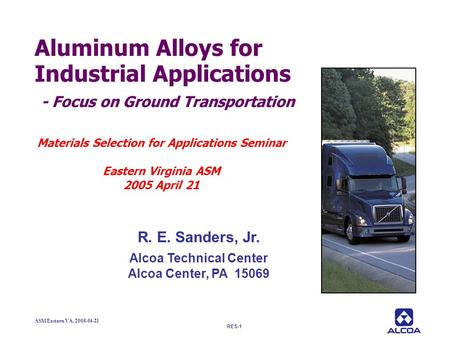 RES-1 ASM Eastern VA, 2005-04-21 Aluminum Alloys for Industrial Applications - Focus on Ground Transportation Materials Selection for Applications Seminar.