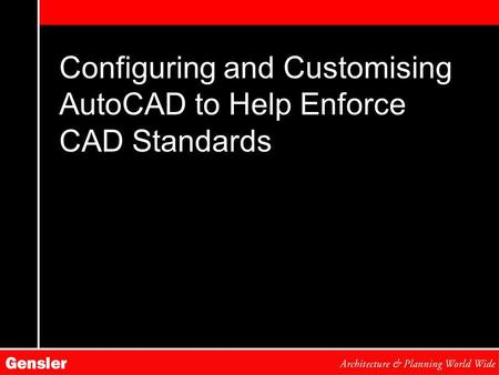 Configuring and Customising AutoCAD to Help Enforce CAD Standards.