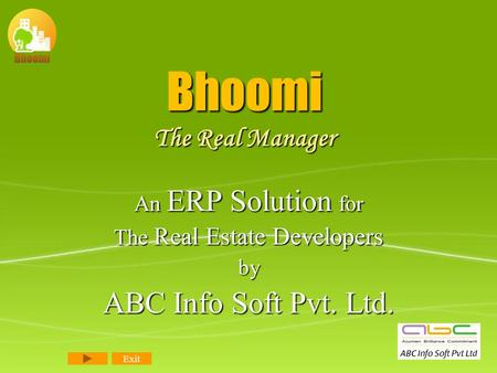 Bhoomi The Real Manager An ERP Solution for The Real Estate Developers by ABC Info Soft Pvt. Ltd. Exit.