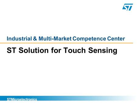 ST Solution for Touch Sensing Industrial & Multi-Market Competence Center.