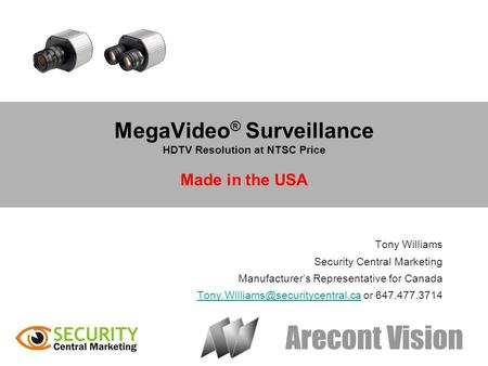 Arecont Vision MegaVideo ® Surveillance HDTV Resolution at NTSC Price Made in the USA Tony Williams Security Central Marketing Manufacturers Representative.