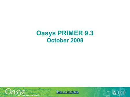 LS-DYNA ENVIRONMENT Back to Contents Oasys PRIMER 9.3 October 2008.