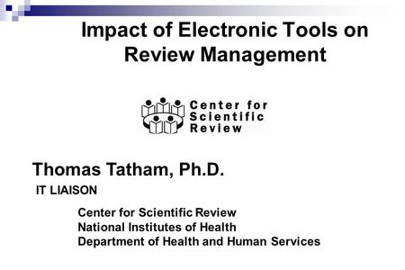 Impact of Electronic Tools on Review Management Center for Scientific Review National Institutes of Health Department of Health and Human Services Thomas.