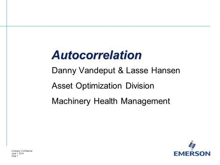 Company Confidential June 1, 2014 Slide 1 Autocorrelation Danny Vandeput & Lasse Hansen Asset Optimization Division Machinery Health Management.