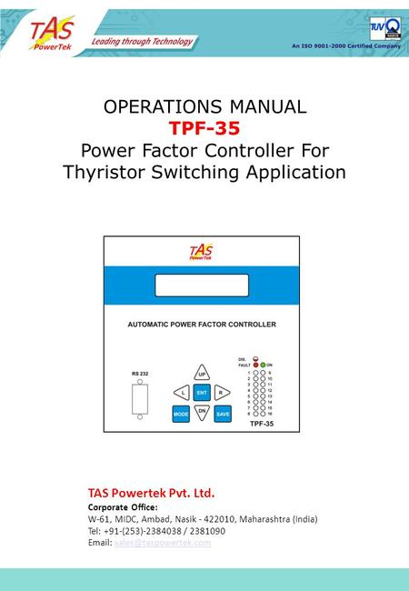 OPERATIONS MANUAL TPF-35 Power Factor Controller For Thyristor Switching Application TAS Powertek Pvt. Ltd. Corporate Office: W-61, MIDC, Ambad, Nasik.