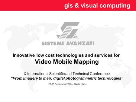 Gis & visual computing Innovative low cost technologies and services for Video Mobile Mapping X International Scientific and Technical Conference From.
