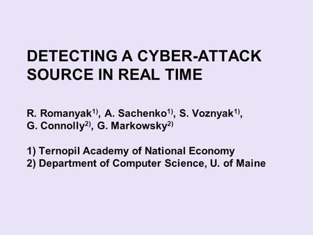 DETECTING A CYBER-ATTACK SOURCE IN REAL TIME R. Romanyak 1), A. Sachenko 1), S. Voznyak 1), G. Connolly 2), G. Markowsky 2) 1) Ternopil Academy of National.
