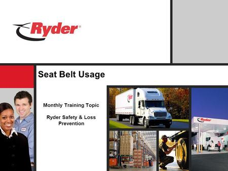 Seat Belt Usage Monthly Training Topic Ryder Safety & Loss Prevention.