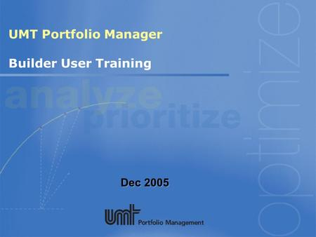 Dec 2005 UMT Portfolio Manager Builder User Training.