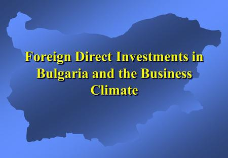 Foreign Direct Investments in Bulgaria and the Business Climate.