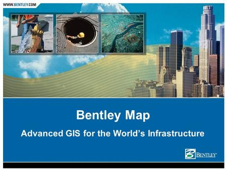 Advanced GIS for the Worlds Infrastructure Bentley Map.