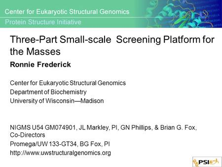 Three-Part Small-scale Screening Platform for the Masses Ronnie Frederick Center for Eukaryotic Structural Genomics Department of Biochemistry University.