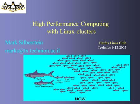 High Performance Computing with Linux clusters Mark Silberstein Technion 9.12.2002 Haifux Linux Club.