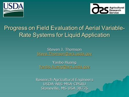 Progress on Field Evaluation of Aerial Variable- Rate Systems for Liquid Application Steven J. Thomson Yanbo Huang