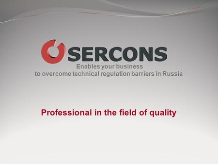 Enables your business to overcome technical regulation barriers in Russia Professional in the field of quality.