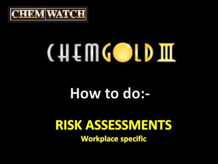 Risk Assessments Workplace specific Select the RISK ASSESSMENT tab And WORKPLACE SPECIFIC Recommendation: print a copy of the MSDS for which you plan.