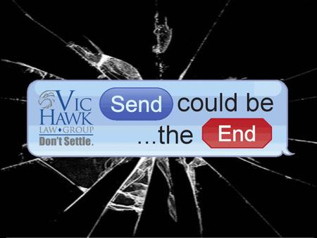 Vic Hawk Law Group Questions? Tweet us at: #SendCouldBeTheEnd Questions? Tweet us at: #SendCouldBeTheEnd.