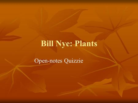 Bill Nye: Plants Open-notes Quizzie. 1. Plants make _________ & _________ for animals (and other organisms). 2. Plants convert the suns light energy into.