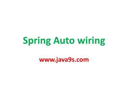 Spring Auto wiring www.java9s.com. Auto wiring Resolves the beans that need to be injected by inspecting the elements in ApplicationContext. www.java9s.com.