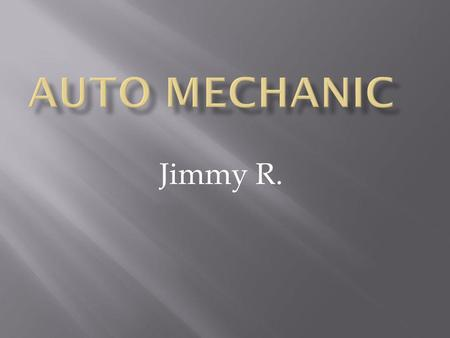 Jimmy R.. Auto Mechanics are professionals who work on cars, trucks, and tractors including riding lawnmowers.