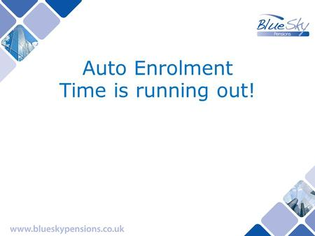 Auto Enrolment Time is running out!. Pensions The next 5 years In the UK, there are 16 million employees who will be exposed to changes in pensions legislation.