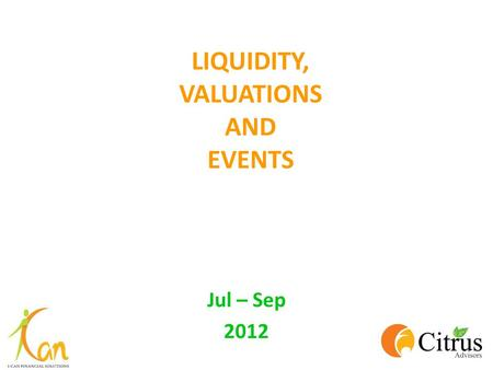 LIQUIDITY, VALUATIONS AND EVENTS Jul – Sep 2012. MOVEMENTS OF MAJOR INDICES Index30-Jun-112-Apr-1230-Jun-12 3-month Returns 1-Year Returns BSE SENSEX18,84617,47817,430-0.3%-8%
