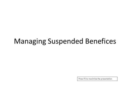 Managing Suspended Benefices Press F5 to maximise the presentation.