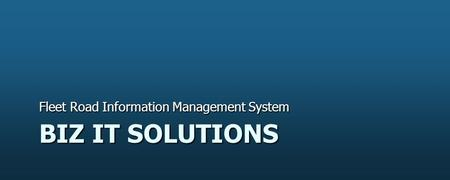 BIZ IT SOLUTIONS Fleet Road Information Management System.