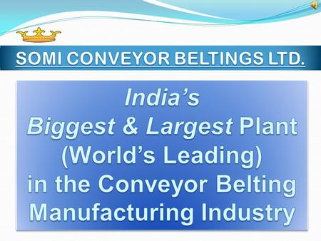 SOMI CONVEYOR BELTINGS LTD is a BSE Listed Public Ltd company having two manufacturing plants located at Jodhpur India, well connected by air, rail.