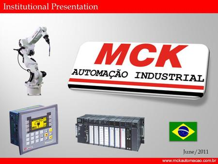 Institutional Presentation www.mckautomacao.com.br June/2011.