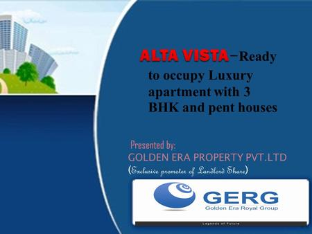 Presented by: 1 Golden Era ALTA VISTA 2 Highlights: BDA approved Home Loan from all leading Banks Ready to occupy 3 BHK and pent house 1800 to 2250.