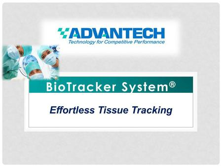 BioTracker System ® Effortless Tissue Tracking. The BioTracker System is a tissue tracking and management system that helps to eliminate the disaster.