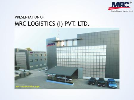 MRC Corporate Office, Nigdi MRC LOGISTICS (I) PVT. LTD. PRESENTATION OF.