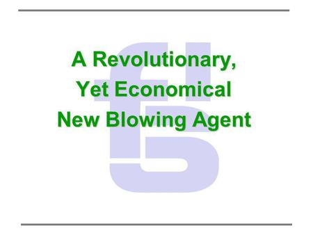 A Revolutionary, Yet Economical New Blowing Agent.