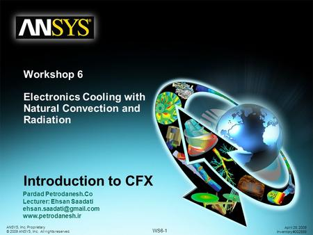 WS6-1 ANSYS, Inc. Proprietary © 2009 ANSYS, Inc. All rights reserved. April 28, 2009 Inventory #002599 Introduction to CFX Workshop 6 Electronics Cooling.