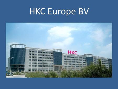 HKC Europe BV. Overseas offices About hkc HKC Europe B.V. is the subsidiary company of HKC Group, founded in 1997 and headquartered in Shenzhen, China,