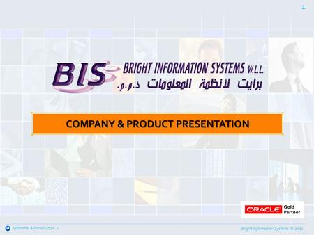 Bright Information Systems © 2011 1 Welcome & Introduction > COMPANY & PRODUCT PRESENTATION.