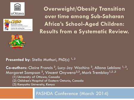 Overweight/Obesity Transition over time among Sub-Saharan Africas School-Aged Children: Results from a Systematic Review. PASHDA Conference (March 2014)