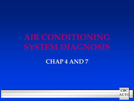 CBC AUTO AIR CONDITIONING SYSTEM DIAGNOSIS CHAP 4 AND 7.