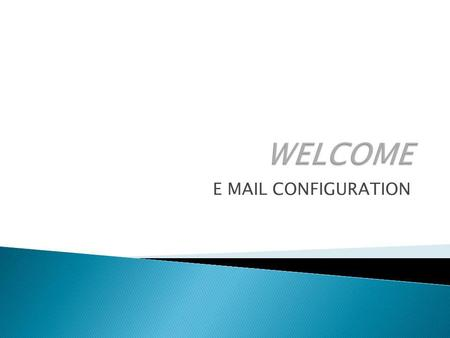 E MAIL CONFIGURATION. 1] Select E-mail option from main menu 2] Select E-mail account 3] Go to option menu & select New account 4] Start to create new.